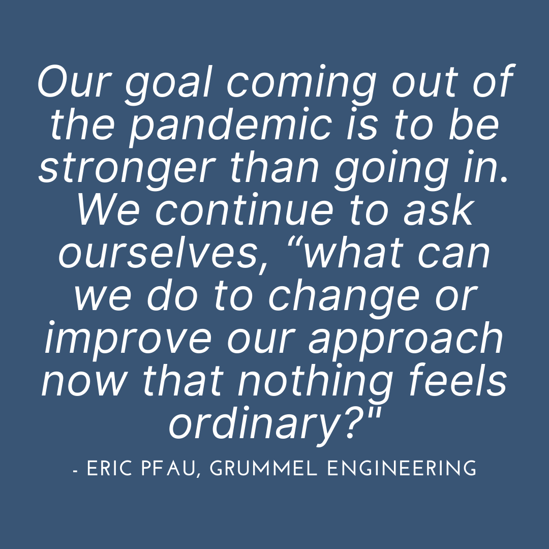 """Our goal coming out of the pandemic is to be stronger than going in. We continue to ask ourselves, """"what can we do to change or improve our approach now that nothing feels ordinary__"""